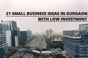 21 Small Business Ideas In Gurgaon With Low Investment In 2021