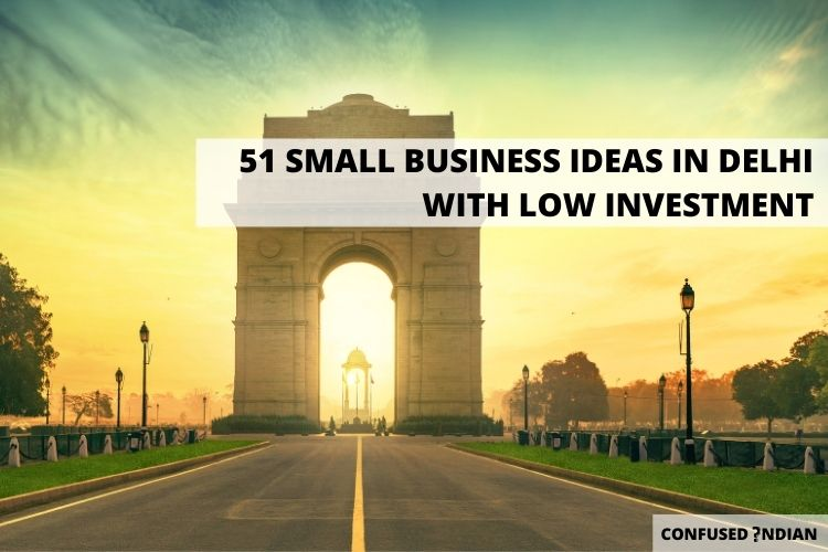 An Exhaustive List of 51 Best Small Business Ideas in Delhi