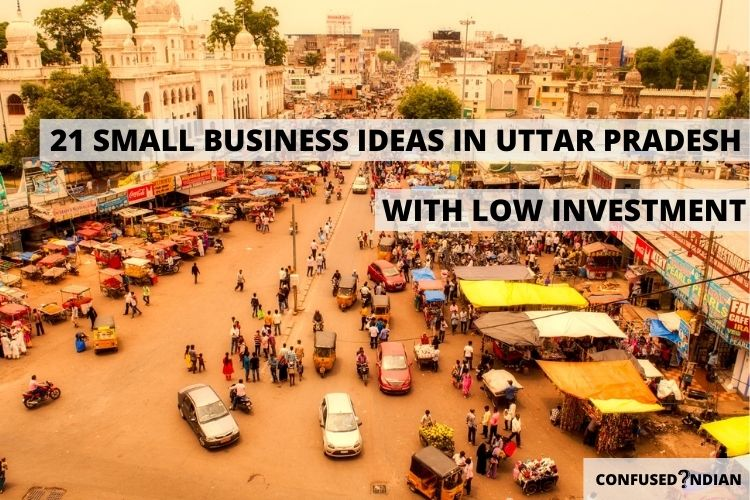 21 Best Small Scale Business Ideas In Uttar Pradesh With Low Investment In 2021
