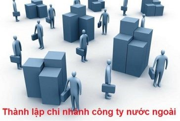 Dịch vụ thành lập chi nhánh công ty nước ngoài ở Việt Nam