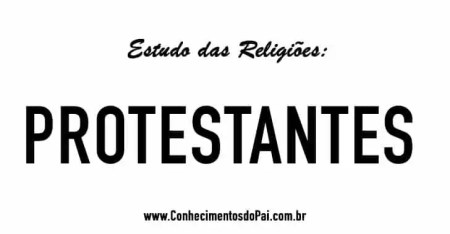 ESTUDO DAS RELIGOES PROSTESTANTES - Quem São os Protestantes? - Estudo das Religiões - Protestantes