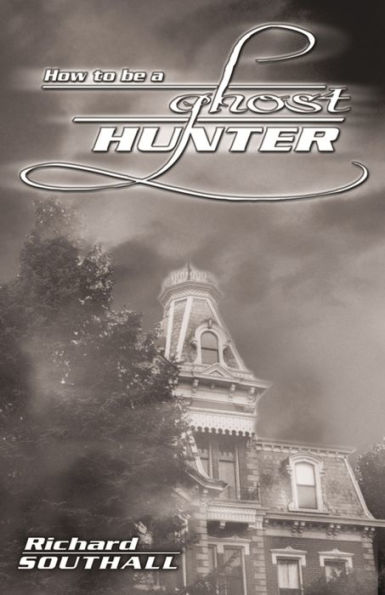 How To Be A Ghost Hunter, by Richard Southall, paranormal book, at Conjure Work