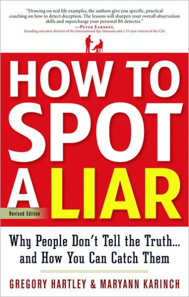 How To Spot A Liar; Why People Don't Tell The Truth... and How You Can Catch Them by Gregory Hartley and Maryann Karinch
