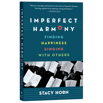 """Imperfect Harmony: Finding Happiness Singing with Others"" by Stacy Horn"