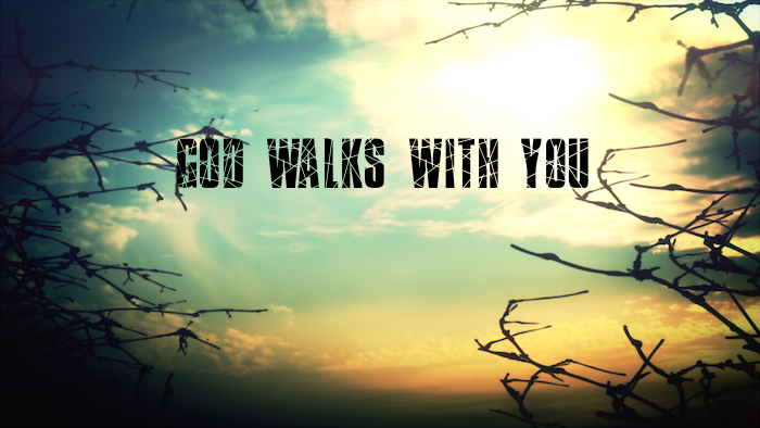 God Walks With You Even When It Doesn't End Well