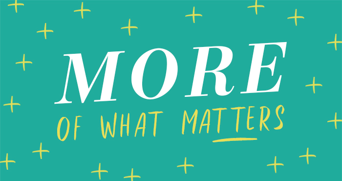 More of What Matters #8 – More Room In Your Heart