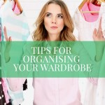 Tips For Organising Your Wardrobe by Katie Louise Whitbread