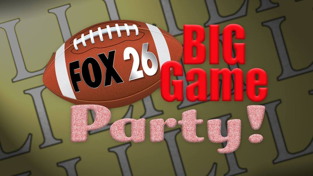 Fox 26 Big Game Party Sunday, Feb. 5, 2017