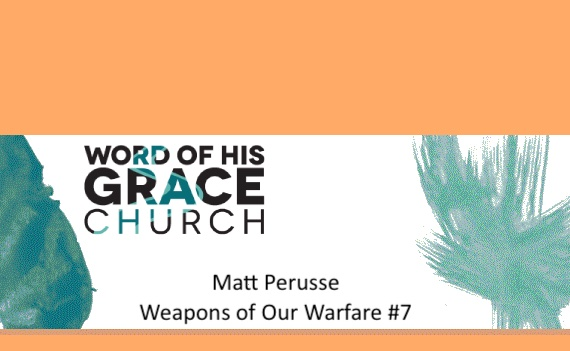 Weapons of Our Warfare #7