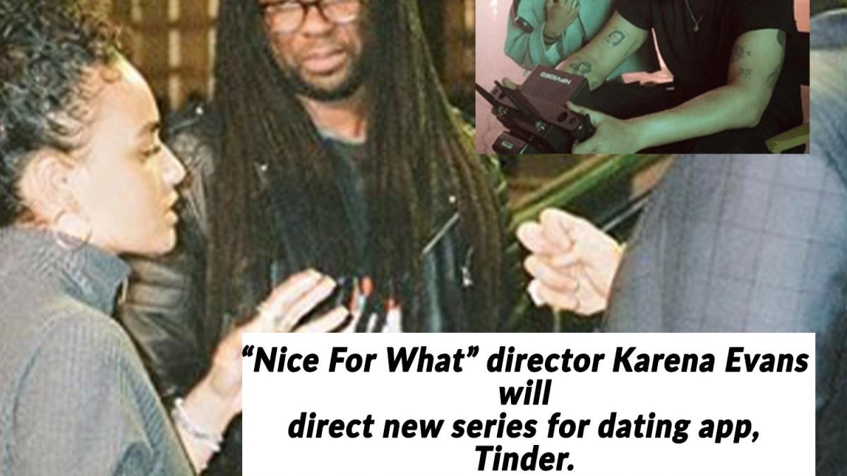 Drake's director Karena Evans will direct new series for dating app, Tinder.