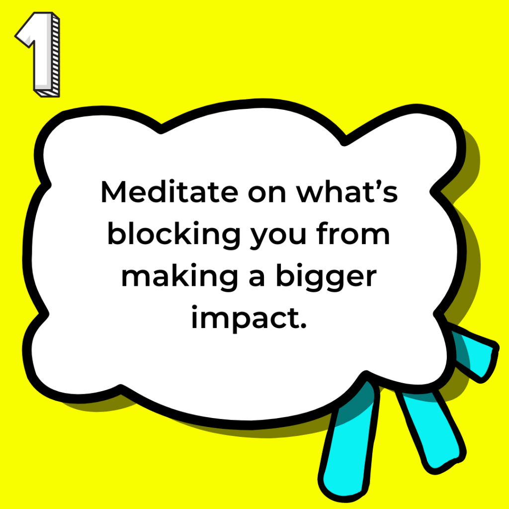 Intuition in business: meditate on what's blocking you from making a bigger impact