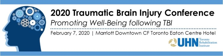 February 7 2020 Traumatic Brain Injury Conference. Promoting well being following TBI. Marriot Downtown CF Toronto Eaton Centre Hotel