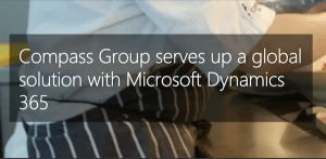Customer Story: Compass Group serves up a global solution with Microsoft Dynamics 365