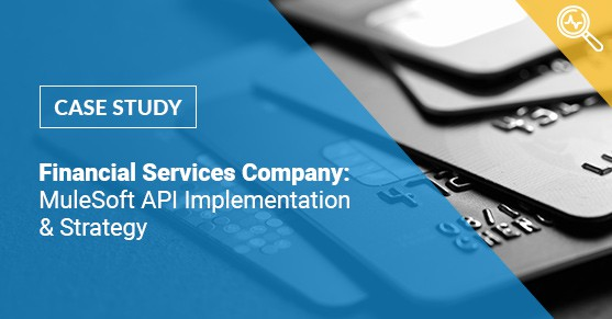 Case Study Financial Services Company MuleSoft API Implementation