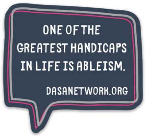 One of the Greatest Handicaps in Life is Ableism sticker