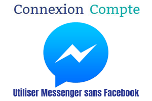 Utiliser Messenger sans avoir un compte Facebook