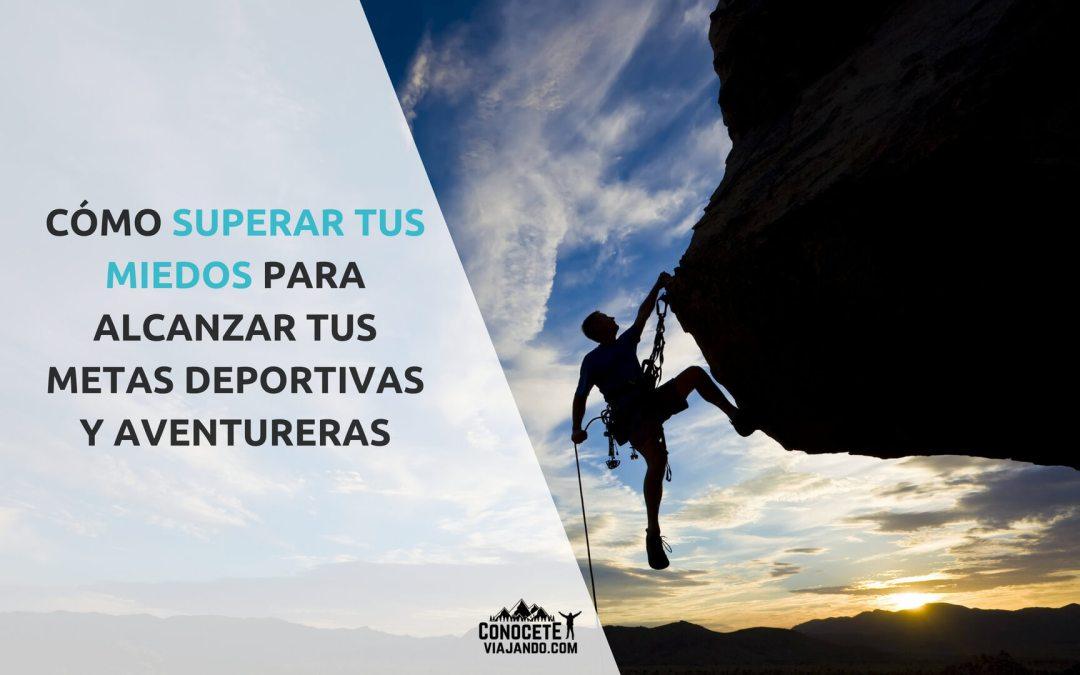Cómo superar tus miedos para alcanzar tus metas deportivas y aventureras