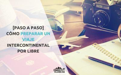 [Paso a paso] Cómo preparar un viaje intercontinental por libre