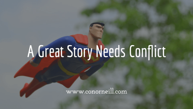 A Great Story needs Conflict