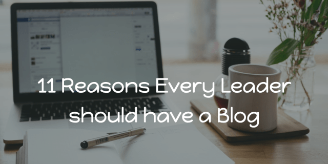 11 Reasons Every Leader should have a Blog