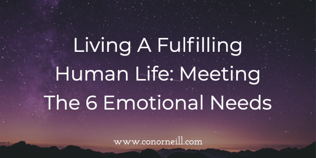 Living A Fulfilling Human Life: Meeting The 6 Emotional Needs