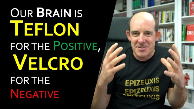 Our Brain is Teflon for the Positive, Velcro for the Negative