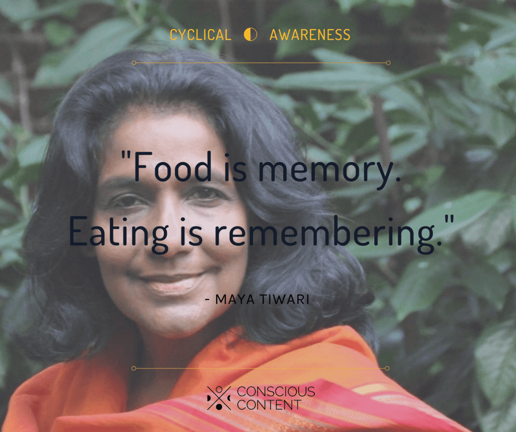 Maya Tiwari humanitarian and Ayurvedic teacher quote | Food is memory. Eating is remembering | ancient secrets of the astringent taste of spring | Conscious Content