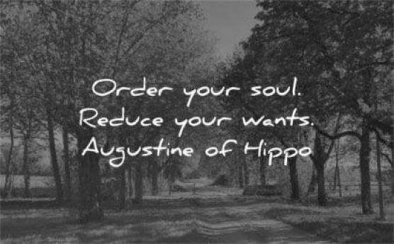 Quote order your soul reduce your wants | Augustine of hippo | ancient secrets of the astringent taste of spring | Conscious Content