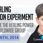 Participate in Lynne McTaggart's Historic Healing Intention Experiment on Saturday April 26, 2014 at 10 AM PST