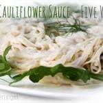 Creamy Cauliflower Sauce 5 Ways