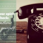 Keeping Your Spirit in Check: 5 Questions to Ask Yourself