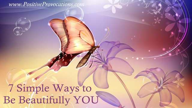 7-simple-ways-to-be-beautifully-you-positive-provocations