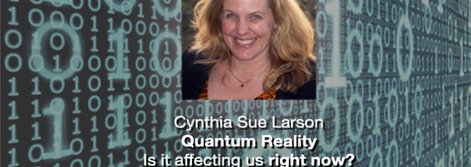 The Quantum Reality and How it's Affecting You Now – Alexis Brooks and Quantum Researcher Cynthia Sue Larson
