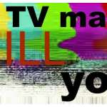 TV May Actually Kill You — Really?!