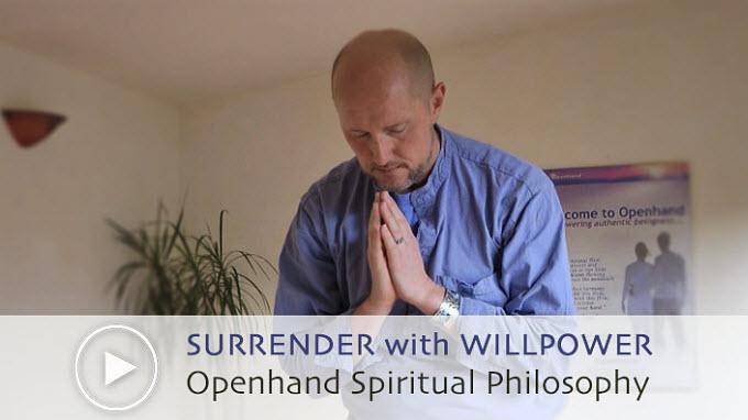 Openhand Spiritual Philosophy Video - Blend Surrender With Willlpower