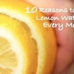 10 Reasons You Should Drink Lemon Water Every Morning