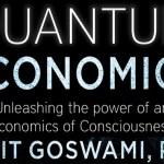 Quantum Economics With Dr. Amit Goswami PhD
