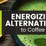 5 Energizing Alternatives to Coffee