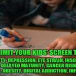 Why Limit Your Kids' Screen Time? Anxiety, Depression, Eye Strain, Insomnia, ADD/ADHD, Delayed Maturity, Cancer Risk, Text Neck, Diabetes, Obesity, Digital Addiction, Infertility…