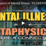 The Metaphysical and Mental Illness – Is There a Connection? (LISTEN NOW!)