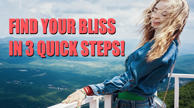 How To Achieve BLISS in Three Short Steps!