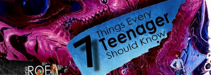 7 Things Your Teenager Should Know About Life