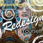 How to Redesign Yourself From the Cellular Level and Beyond!
