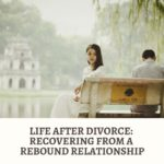 Life After Divorce: Recovering From a Rebound Relationship