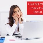 Lost MS Office Files? Check Out These 4 Stellar Solutions
