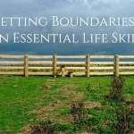 Setting Boundaries: An Essential Life Skill