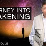 Eckhart Tolle: Journey Into Awakening
