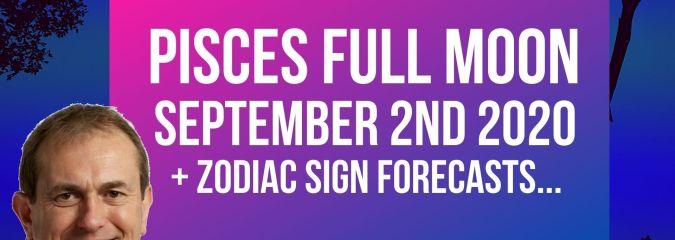 Pisces Full Moon 2nd September 2020 + Zodiac Forecasts