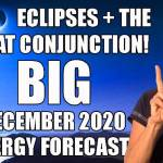 Two Eclipses + Great Conjunction: BIG December 2020 Energy Forecast