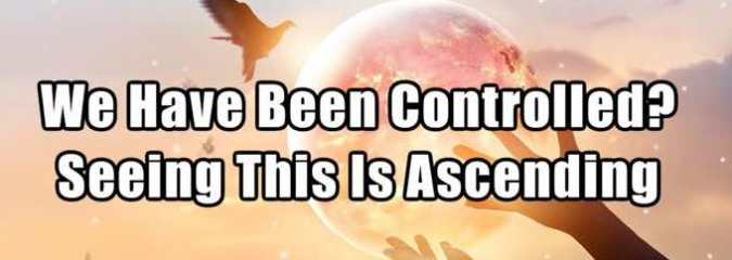 WATCH: We Have Been Controlled – Seeing This Is Ascending | Lorie Ladd